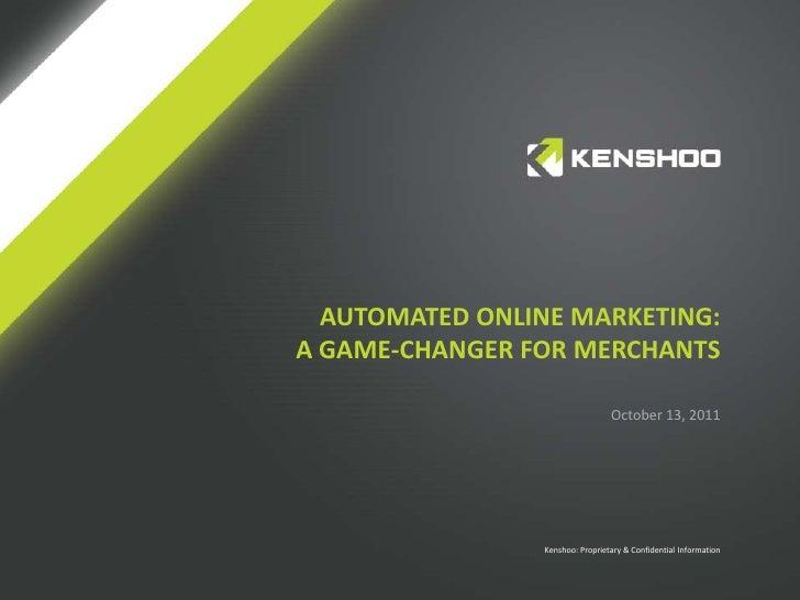 AUTOMATED ONLINE MARKETING:A GAME-CHANGER FOR MERCHANTS                                 October 13, 2011                Ke...
