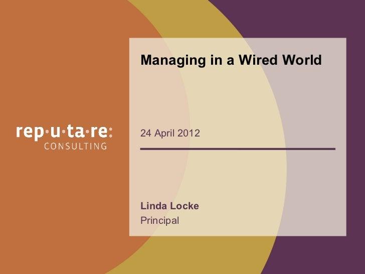 Managing in a Wired World24 April 2012Linda LockePrincipal