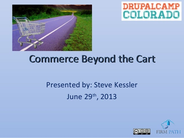 Commerce Beyond the CartCommerce Beyond the Cart Presented by: Steve Kessler June 29th , 2013