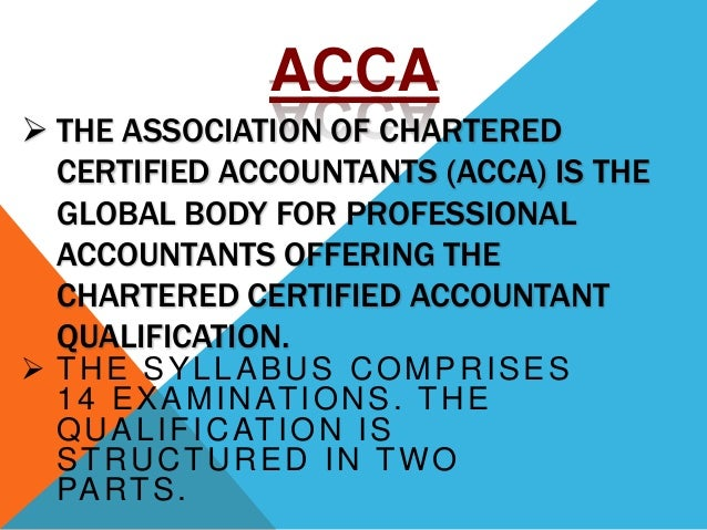  THE ASSOCIATION OF CHARTERED CERTIFIED ACCOUNTANTS (ACCA) IS THE GLOBAL BODY FOR PROFESSIONAL ACCOUNTANTS OFFERING THE C...