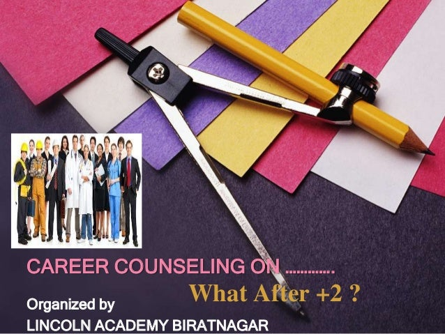 CAREER COUNSELING ON ………….Organized by                 What After +2 ?LINCOLN ACADEMY BIRATNAGAR
