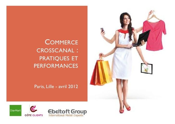 """COMMERCE CROSSCANAL : !  PRATIQUES ETPERFORMANCES!                        !                       """"Paris, Lille - avril 2012"""