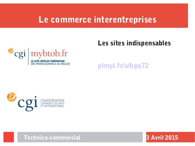 3 Avril 2015Technico-commercial Le commerce interentreprises Les sites indispensables plmpl.fr/a/bgq72
