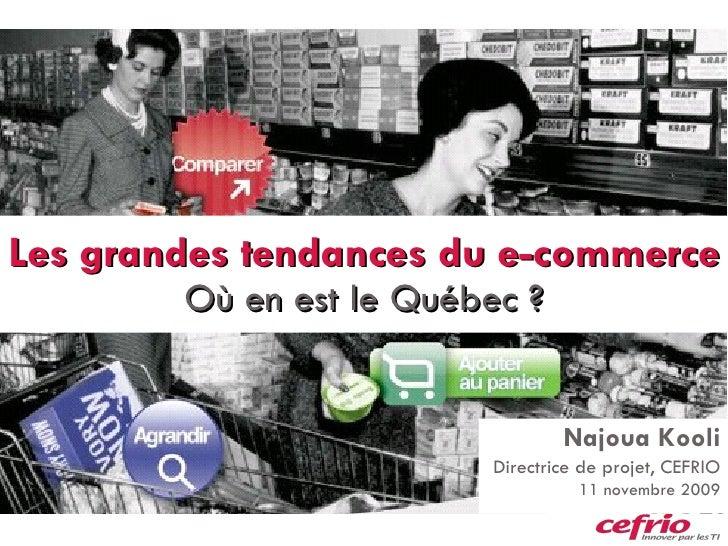 Les grandes tendances du e-commerce Où en est le Québec ? Najoua Kooli Directrice de projet, CEFRIO 11 novembre 2009