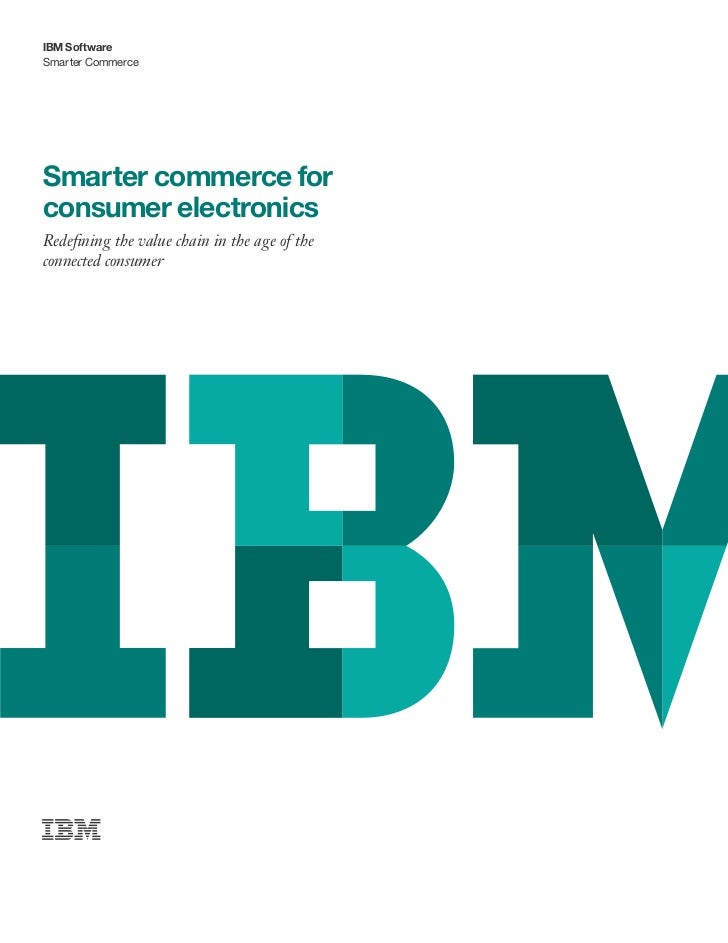 IBM SoftwareSmarter CommerceSmarter commerce forconsumer electronicsRedefining the value chain in the age of theconnected ...