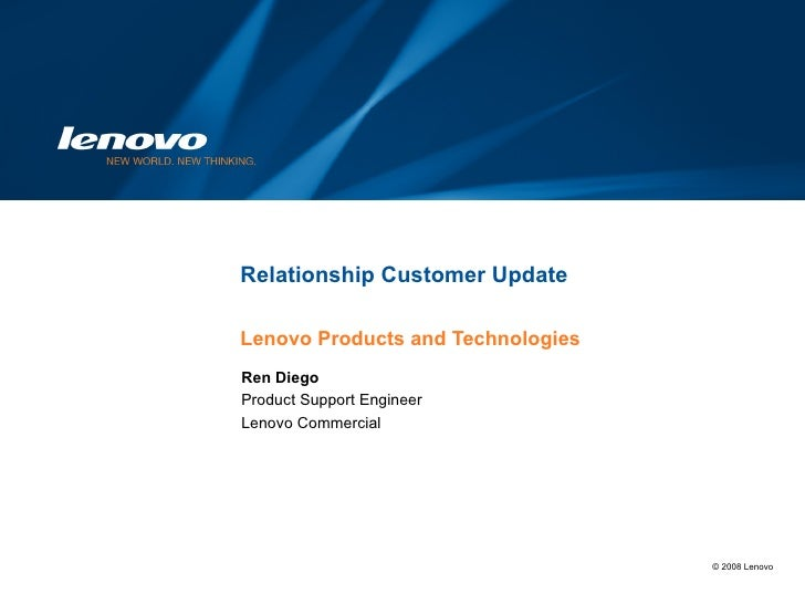Relationship Customer Update Lenovo Products and Technologies Ren Diego Product Support Engineer Lenovo Commercial