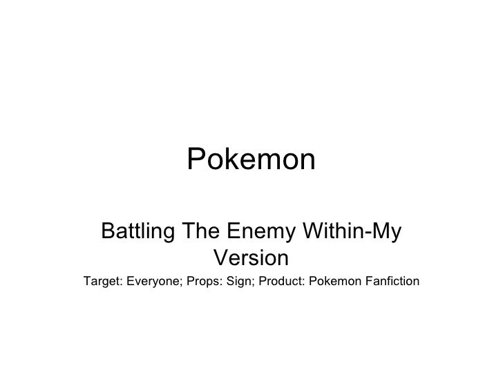 Pokemon Battling The Enemy Within-My Version Target: Everyone; Props: Sign; Product: Pokemon Fanfiction