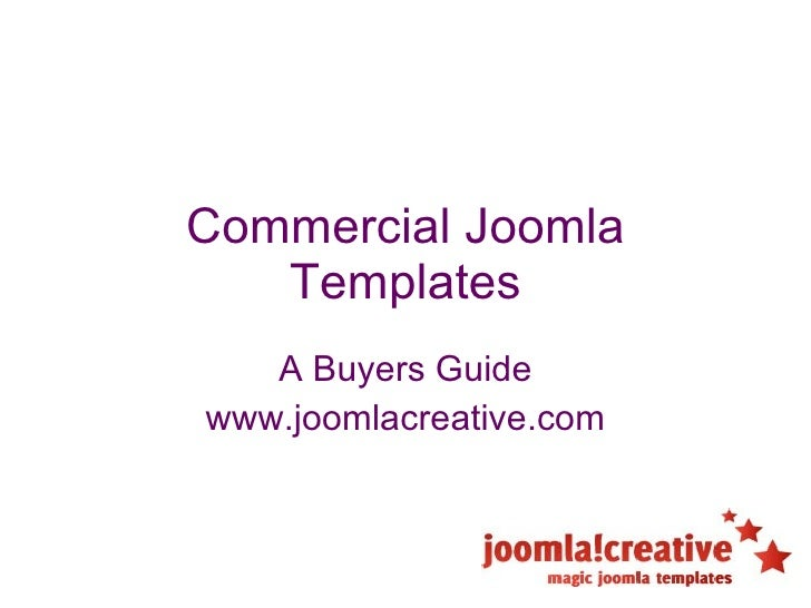 Commercial Joomla Templates A Buyers Guide www.joomlacreative.com