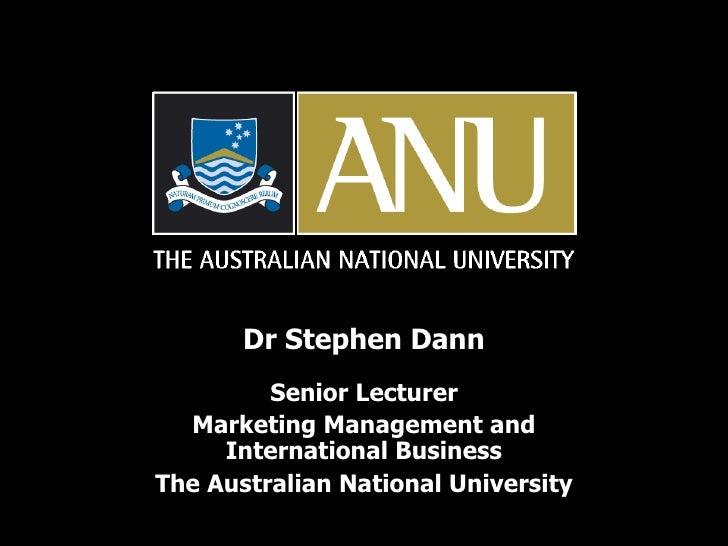 Dr Stephen Dann Senior Lecturer Marketing Management and International Business The Australian National University