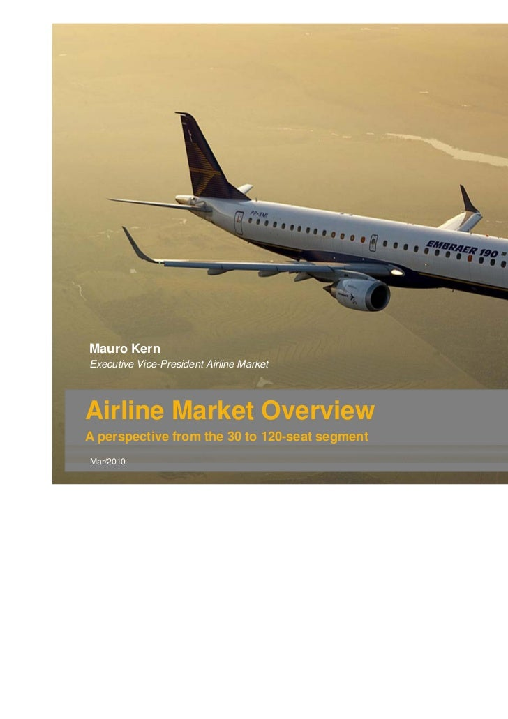 Mauro KernExecutive Vice-President Airline MarketAirline Market OverviewA perspective from the 30 to 120-seat segmentMar/2...