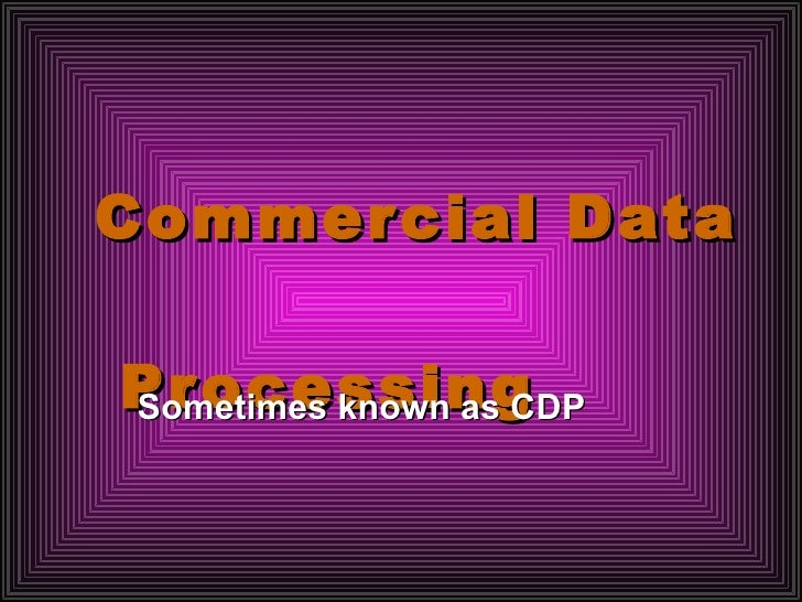 Commercial Data Processing Intro