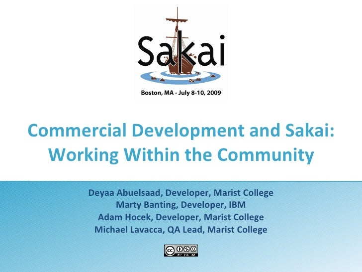Commercial Development and Sakai: Working Within the Community Deyaa Abuelsaad, Developer, Marist College Marty Banting, D...