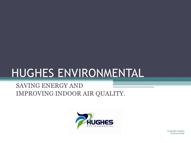 HUGHES ENVIRONMENTAL SAVING ENERGY AND IMPROVING INDOOR AIR QUALITY.                                     Copyright Hughes ...