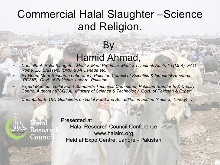 Commercial Halal Slaughter –Science and Religion. <ul><li>By  </li></ul><ul><li>Hamid Ahmad,  </li></ul><ul><li>Consultant...