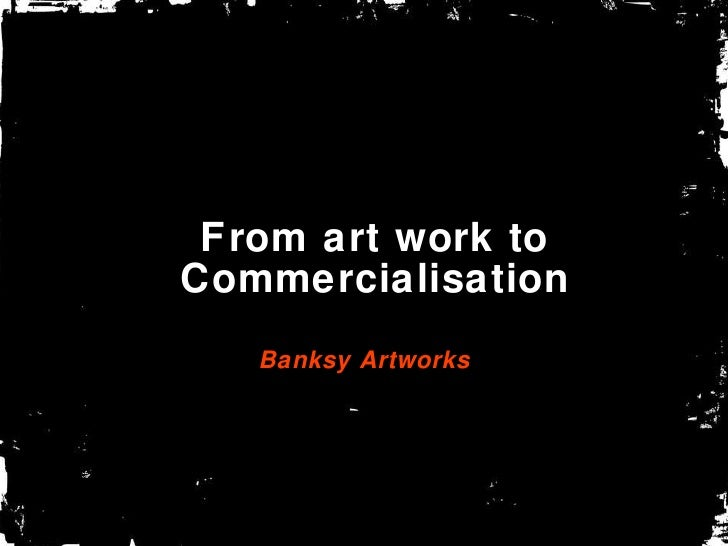 From art work to Commercialisation Banksy Artworks