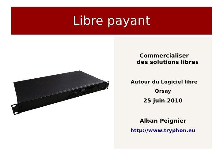 Libre payant             Commercialiser           des solutions libres           Autour du Logiciel libre                 ...