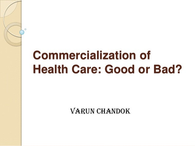 Commercialization ofHealth Care: Good or Bad?      Varun Chandok