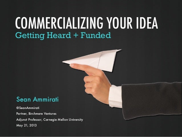 Commercializing Your Idea Getting Heard & Funded