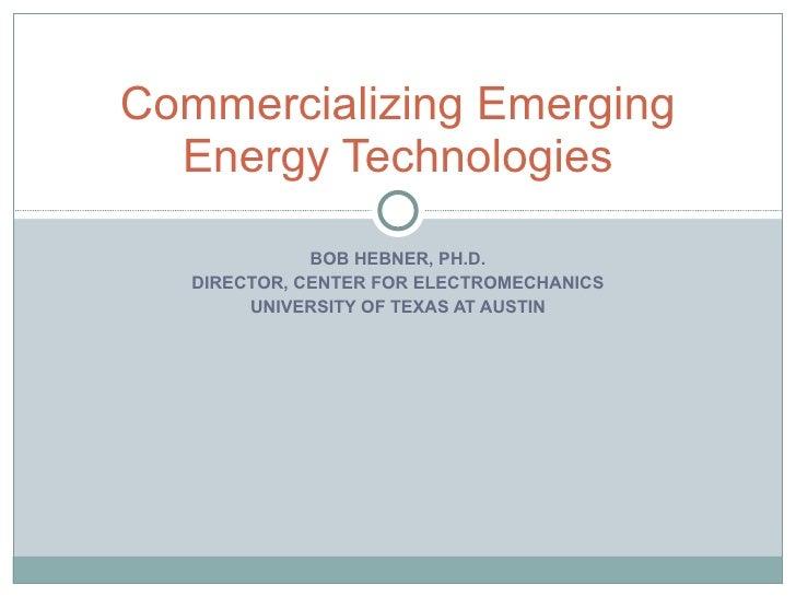 Commercializing Emerging Energy Technologies - Bob Hebner