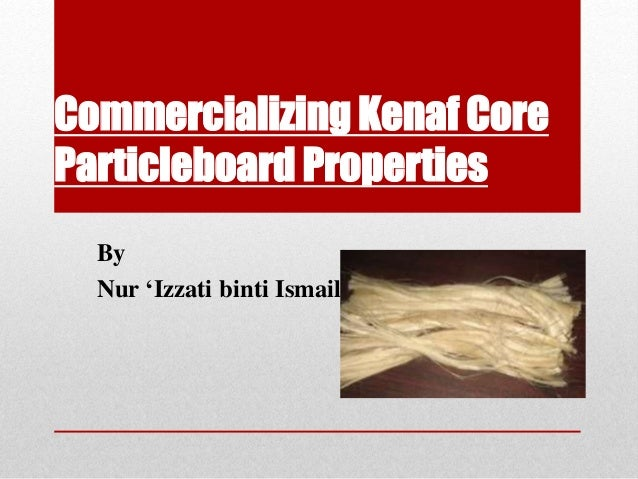 Commercializing Kenaf Core Particleboard Properties By Nur 'Izzati binti Ismail