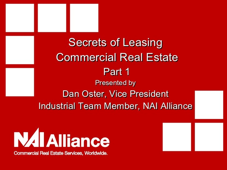 Secrets of Leasing  Commercial Real Estate  Part 1 Presented by Dan Oster, Vice President Industrial Team Member, NAI Alli...