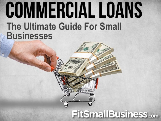 Commercial Loans The Ultimate Guide For Small Businesses