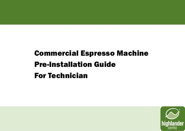 Commercial Espresso MachinePre-Installation GuideFor Technician
