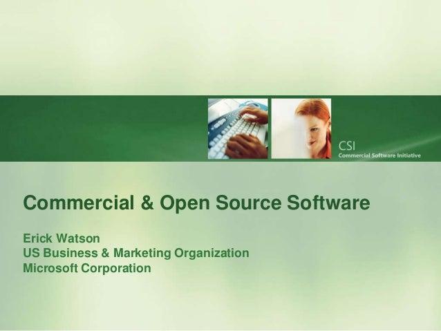 Commercial & Open Source SoftwareErick WatsonUS Business & Marketing OrganizationMicrosoft Corporation