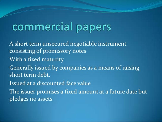 A short term unsecured negotiable instrument consisting of promissory notes With a fixed maturity Generally issued by comp...