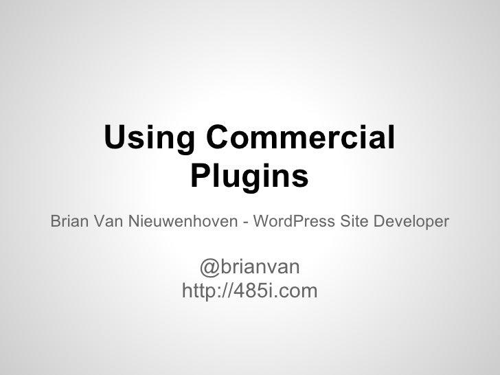 Using Commercial           PluginsBrian Van Nieuwenhoven - WordPress Site Developer                  @brianvan            ...