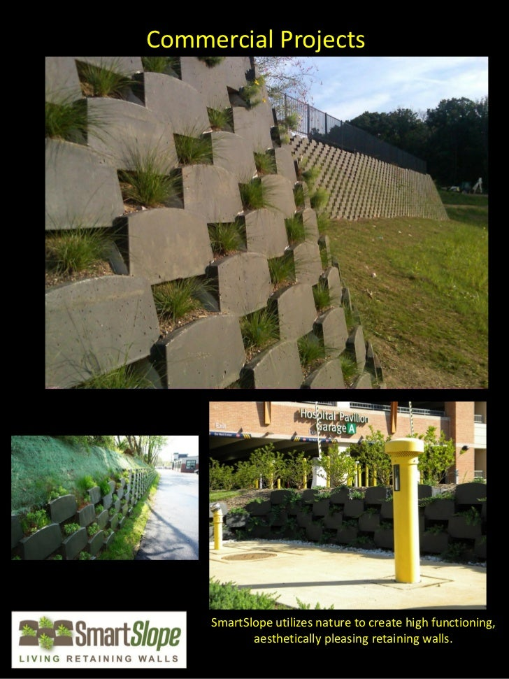 Commercial Projects     SmartSlope utilizes nature to create high functioning,            aesthetically pleasing retaining...
