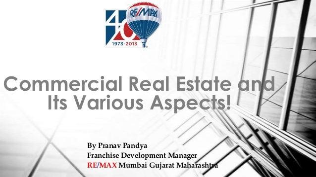 By Pranav Pandya Franchise Development Manager RE/MAX Mumbai Gujarat Maharashtra Commercial Real Estate and Its Various As...