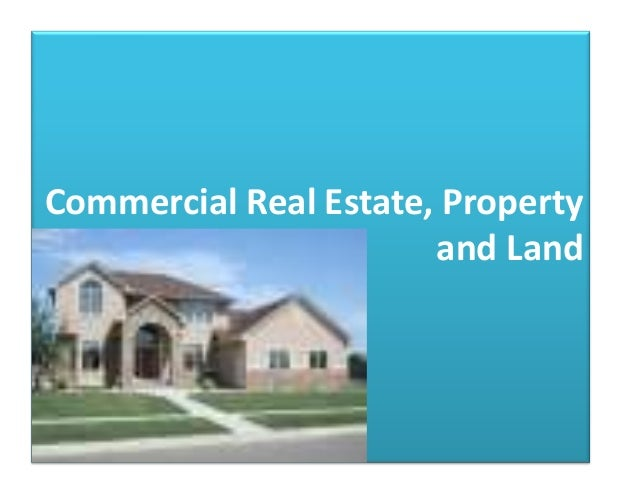 Commercial Real Estate, Propertyand Land