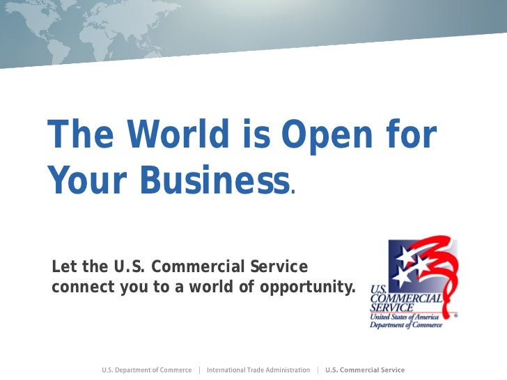 The World is Open forYour Business.Let the U.S. Commercial Serviceconnect you to a world of opportunity.