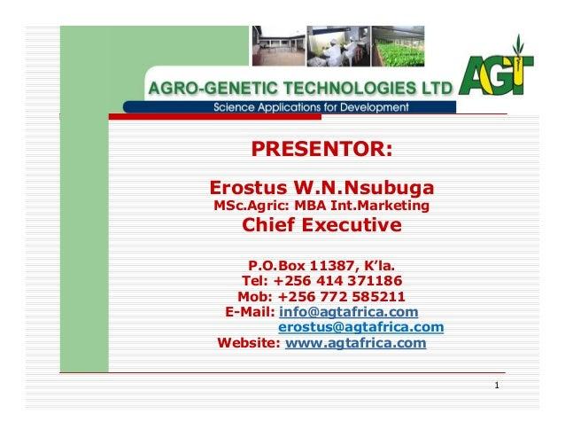PRESENTOR: Erostus W.N.Nsubuga MSc.Agric: MBA Int.Marketing  Chief Executive P.O.Box 11387, K'la. Tel: +256 414 371186 Mob...