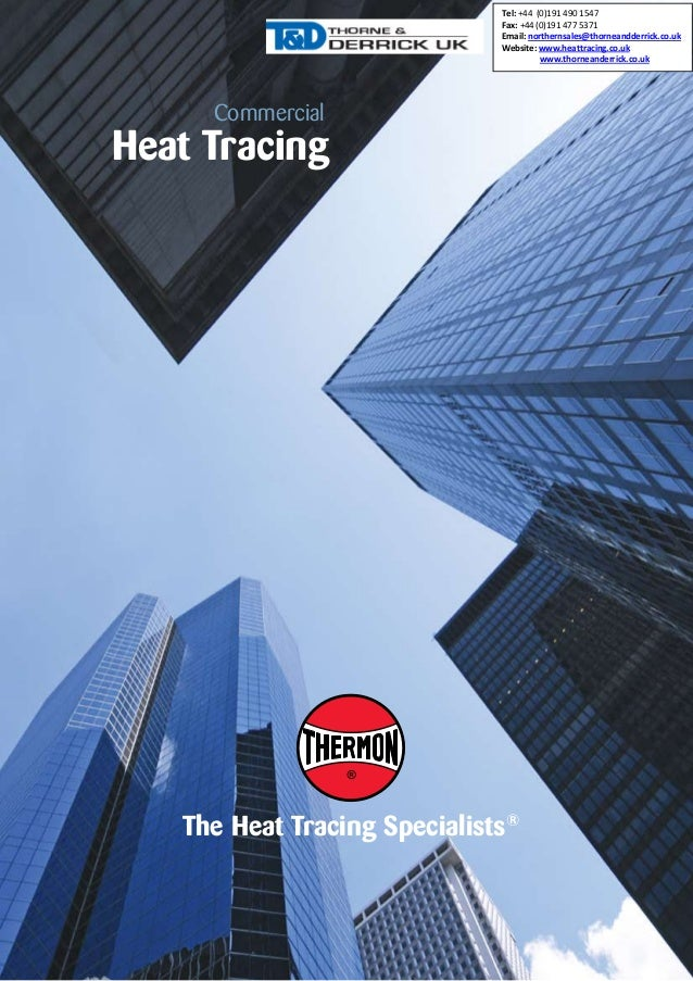 Tel: +44 (0)191 490 1547 Fax: +44 (0)191 477 5371 Email: northernsales@thorneandderrick.co.uk Website: www.heattracing.co....