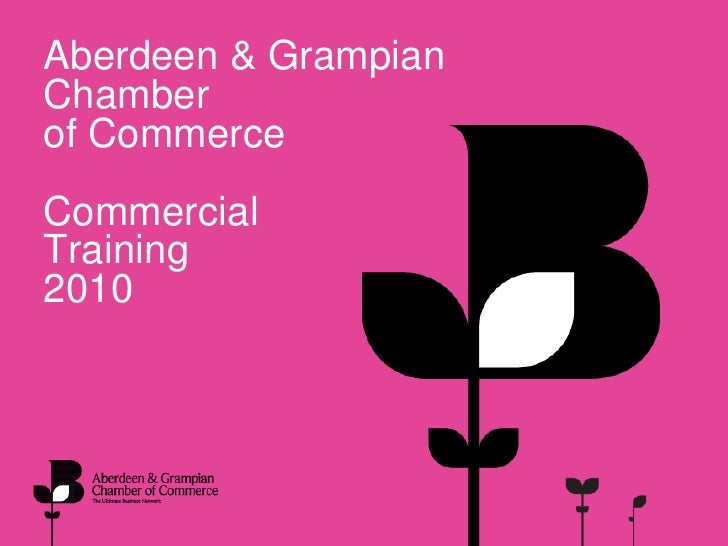 Aberdeen & GrampianChamberof CommerceCommercialTraining2010<br />