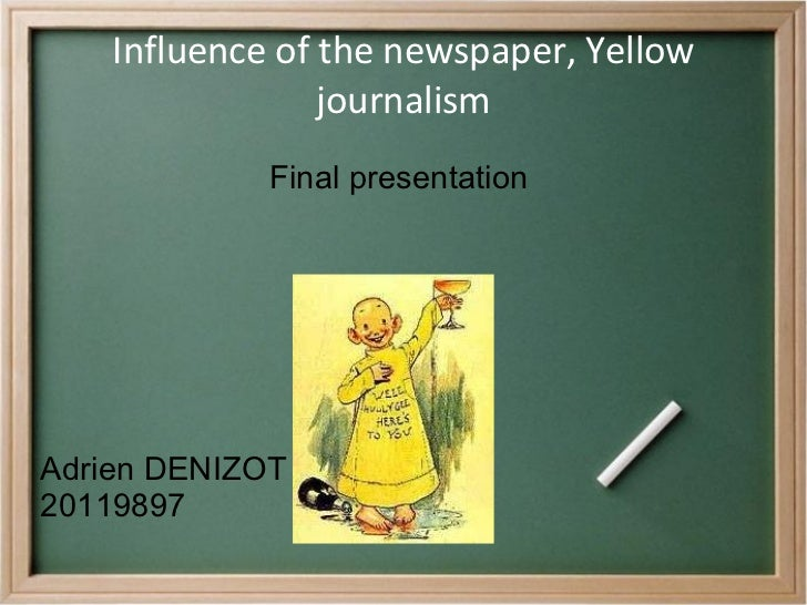 Influence of the newspaper, Yellow journalism Final presentation  Adrien DENIZOT 20119897