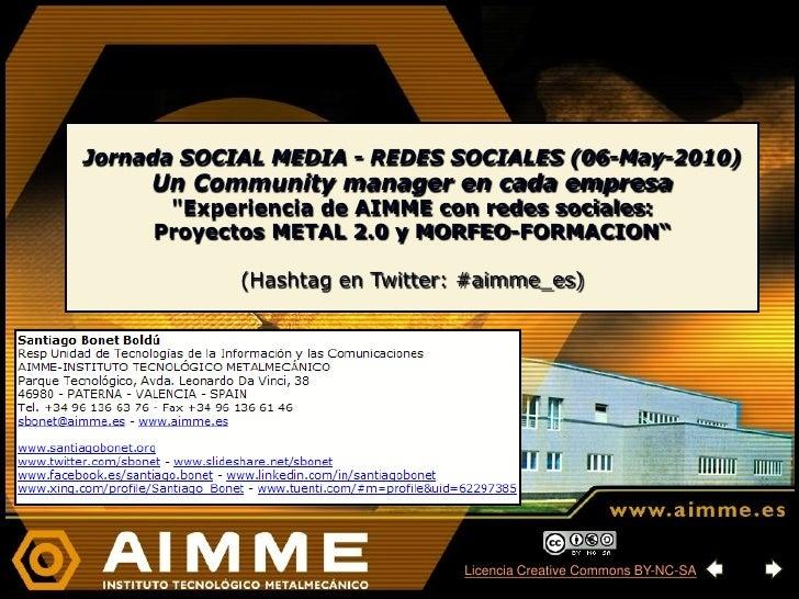 "Jornada SOCIAL MEDIA - REDES SOCIALES (06-May-2010)      Un Community manager en cada empresa       ""Experiencia de AIMME ..."