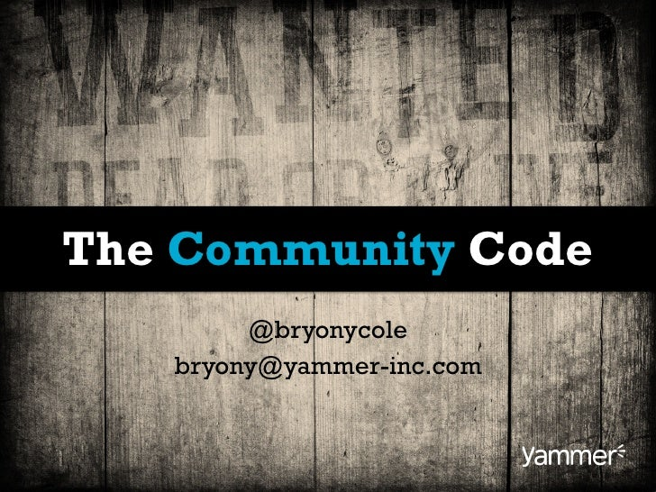 The Community Code        @bryonycole   bryony@yammer-inc.com