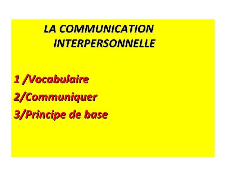 <ul><li>LA COMMUNICATION  INTERPERSONNELLE </li></ul><ul><li>1/Vocabulaire </li></ul><ul><li>2/Communiquer </li></ul><ul>...