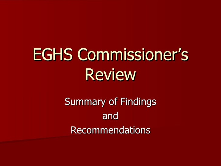 EGHS Commissioner's Review Summary of Findings and Recommendations