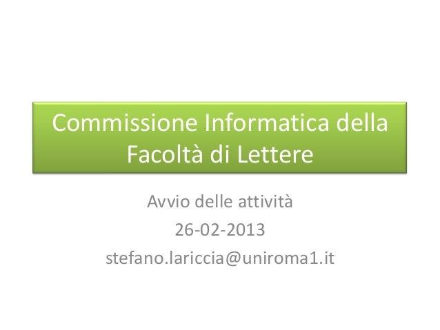 Commissione Informatica della    Facoltà di Lettere         Avvio delle attività             26-02-2013    stefano.laricci...