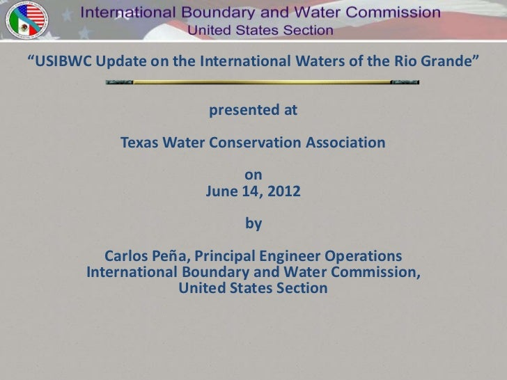 """USIBWC Update on the International Waters of the Rio Grande""                        presented at            Texas Water C..."