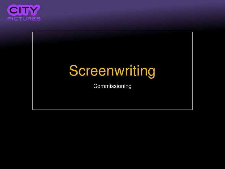 Screenwriting   Commissioning