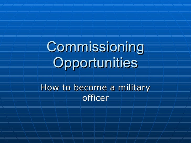 Commissioning Opportunities How to become a military officer