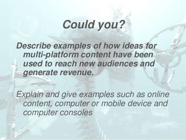 Could you?Describe examples of how ideas for multi-platform content have been used to reach new audiences and generate rev...