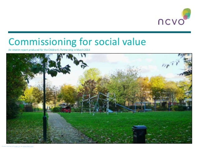 Commissioning for social valueAn interim report produced for the Children's Partnership in March 2014 Photo courtesy of ew...