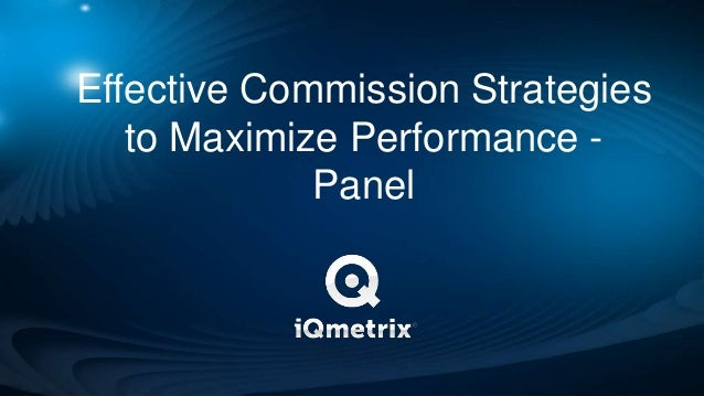 Effective Commission Strategies   to Maximize Performance -             Panel