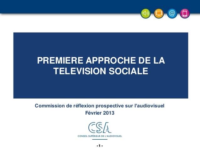 - 1 -- 1 -- 1 -- 1 -- 1 -- 1 - Commission de réflexion prospective sur l'audiovisuel Février 2013 PREMIERE APPROCHE DE LA ...